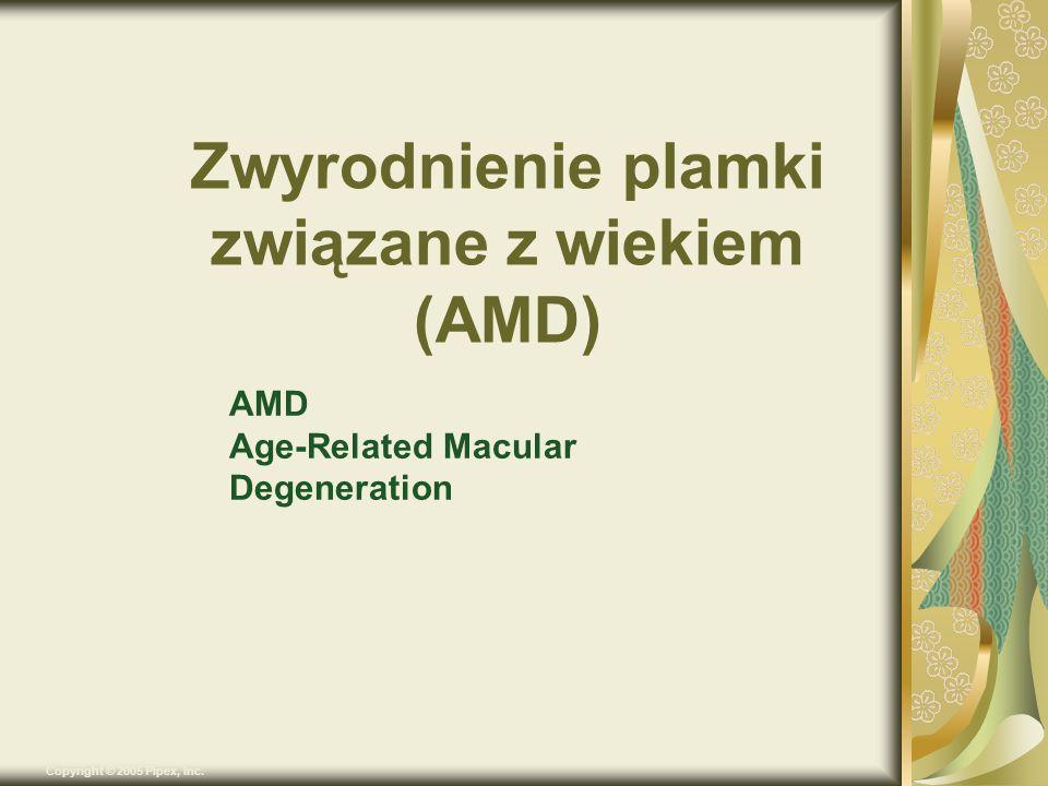 Copyright © 2005 Pipex, Inc. Zwyrodnienie plamki związane z wiekiem (AMD) AMD Age-Related Macular Degeneration