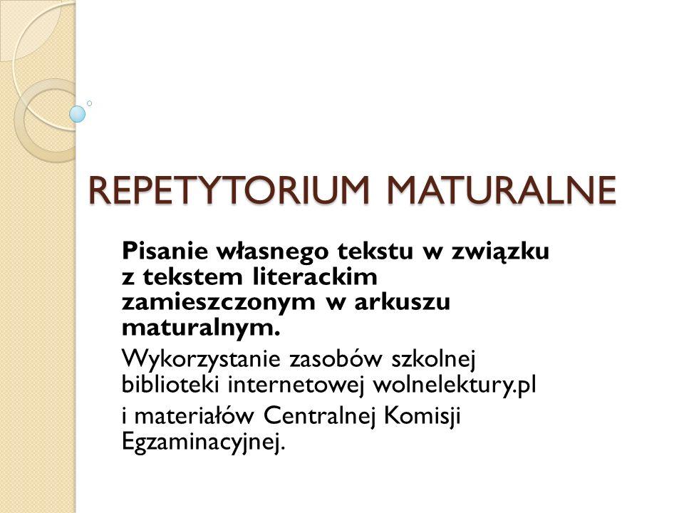 REPETYTORIUM MATURALNE Pisanie własnego tekstu w związku z tekstem literackim zamieszczonym w arkuszu maturalnym. Wykorzystanie zasobów szkolnej bibli