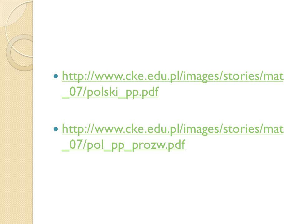 http://www.cke.edu.pl/images/stories/mat _07/polski_pp.pdf http://www.cke.edu.pl/images/stories/mat _07/polski_pp.pdf http://www.cke.edu.pl/images/sto