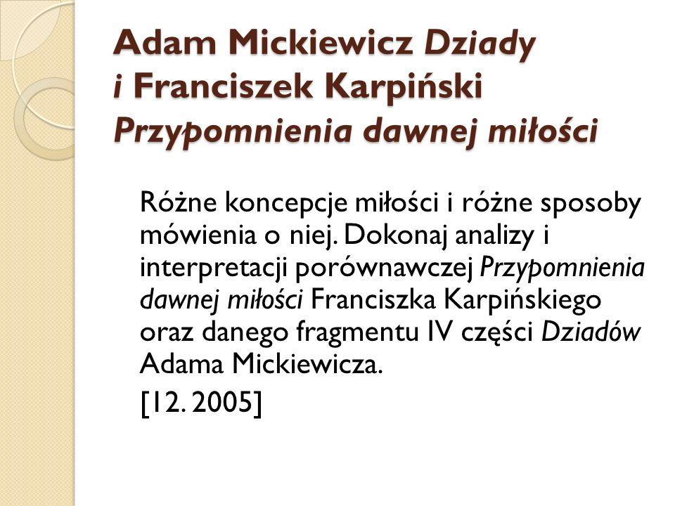 Adam Mickiewicz Dziady i Franciszek Karpiński Przypomnienia dawnej miłości Różne koncepcje miłości i różne sposoby mówienia o niej. Dokonaj analizy i
