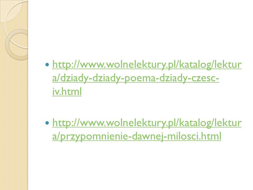 http://www.wolnelektury.pl/katalog/lektur a/dziady-dziady-poema-dziady-czesc- iv.html http://www.wolnelektury.pl/katalog/lektur a/dziady-dziady-poema-