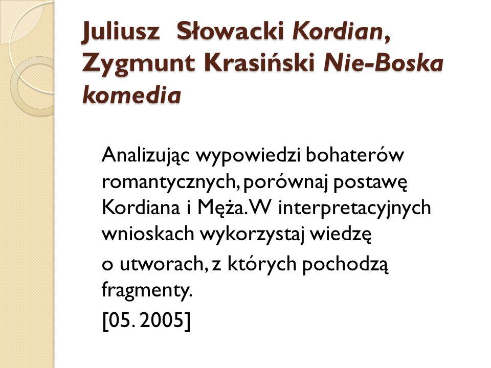 Juliusz Słowacki Kordian, Zygmunt Krasiński Nie-Boska komedia Analizując wypowiedzi bohaterów romantycznych, porównaj postawę Kordiana i Męża. W inter