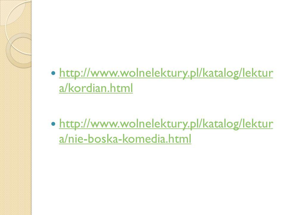 http://www.wolnelektury.pl/katalog/lektur a/kordian.html http://www.wolnelektury.pl/katalog/lektur a/kordian.html http://www.wolnelektury.pl/katalog/l