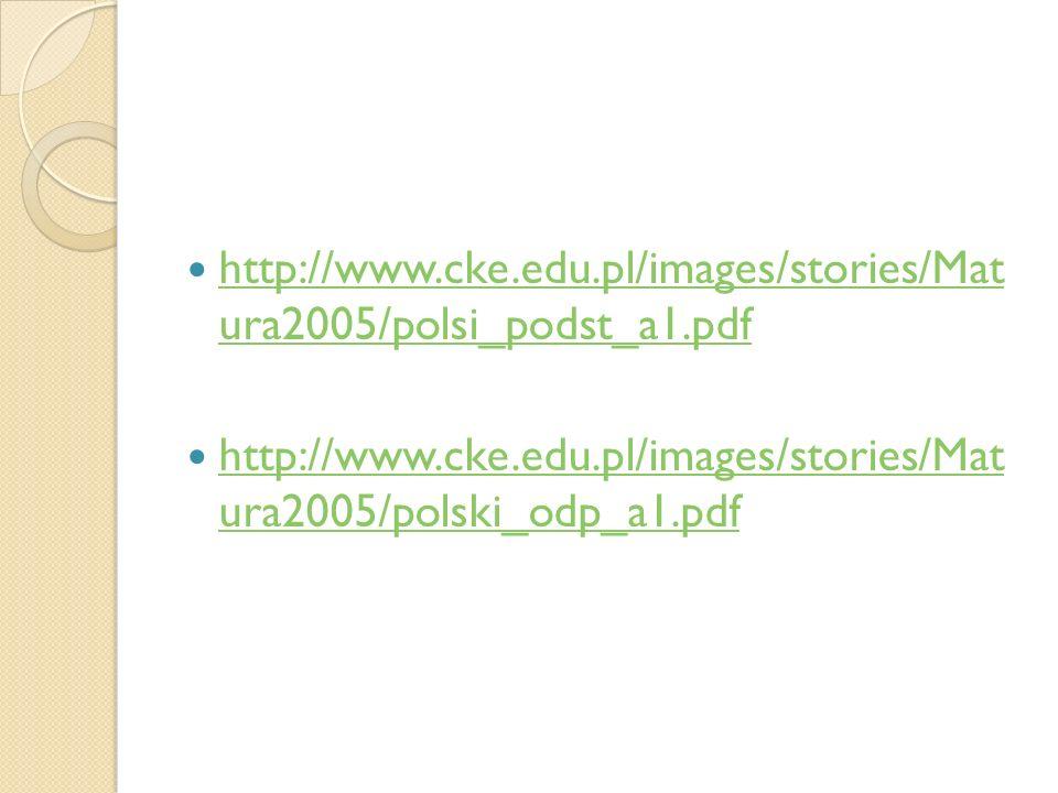 http://www.cke.edu.pl/images/stories/Mat ura2005/polsi_podst_a1.pdf http://www.cke.edu.pl/images/stories/Mat ura2005/polsi_podst_a1.pdf http://www.cke
