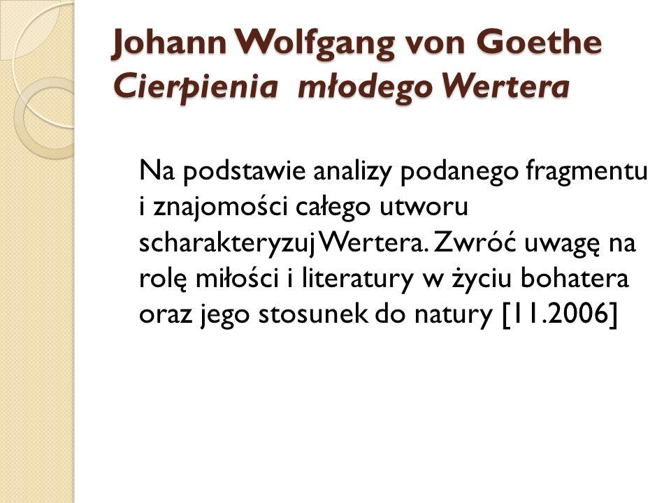 Johann Wolfgang von Goethe Cierpienia młodego Wertera Na podstawie analizy podanego fragmentu i znajomości całego utworu scharakteryzuj Wertera. Zwróć