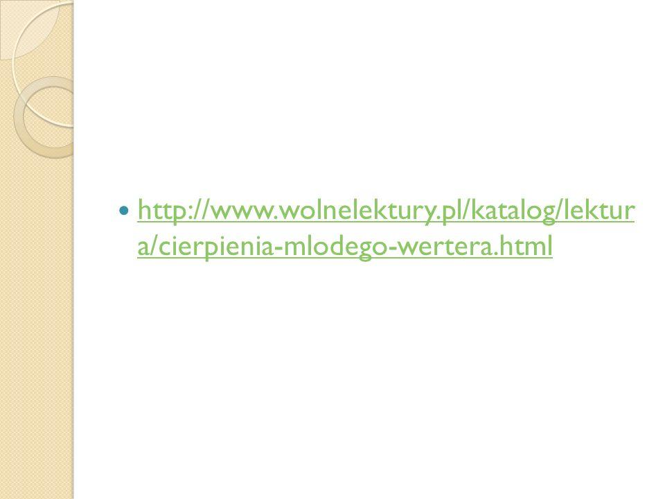 http://www.wolnelektury.pl/katalog/lektur a/cierpienia-mlodego-wertera.html http://www.wolnelektury.pl/katalog/lektur a/cierpienia-mlodego-wertera.htm