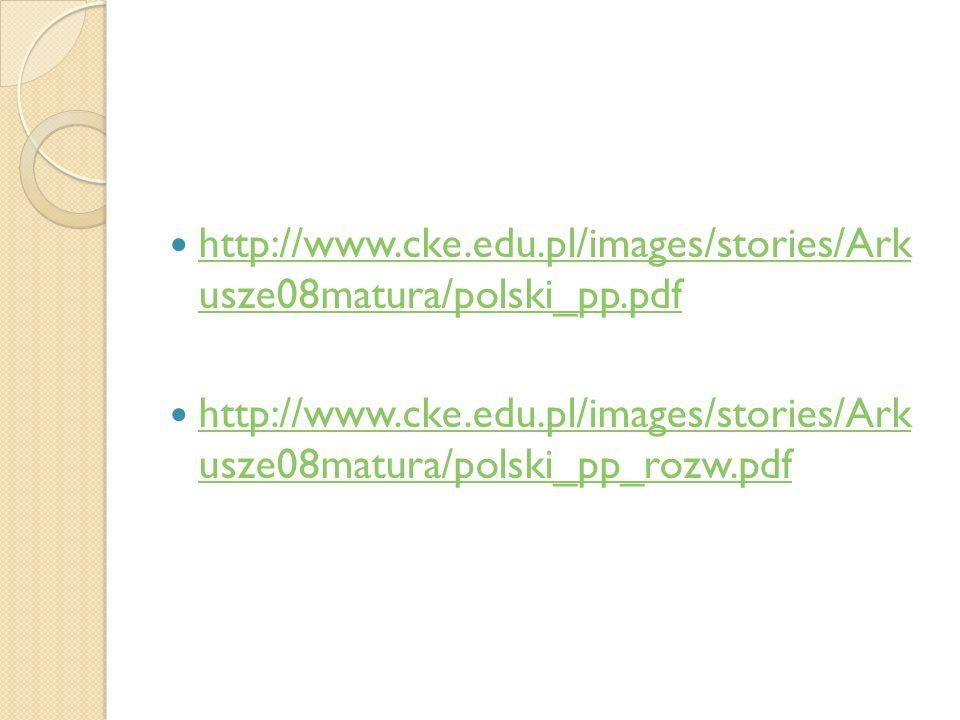 http://www.cke.edu.pl/images/stories/Ark usze08matura/polski_pp.pdf http://www.cke.edu.pl/images/stories/Ark usze08matura/polski_pp.pdf http://www.cke