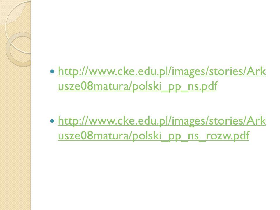 http://www.cke.edu.pl/images/stories/Ark usze08matura/polski_pp_ns.pdf http://www.cke.edu.pl/images/stories/Ark usze08matura/polski_pp_ns.pdf http://w