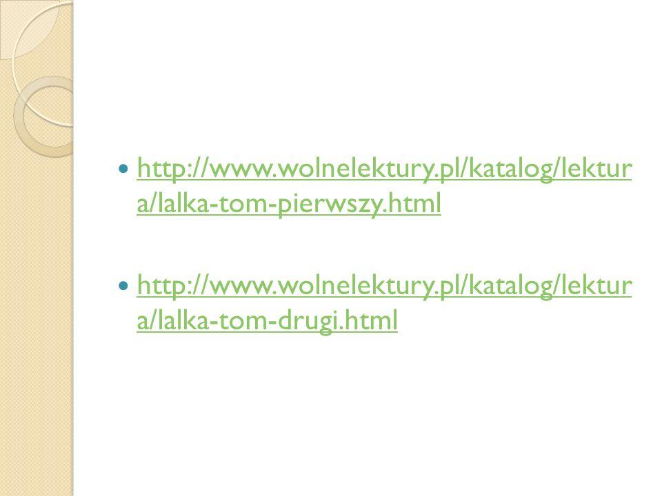 http://www.wolnelektury.pl/katalog/lektur a/lalka-tom-pierwszy.html http://www.wolnelektury.pl/katalog/lektur a/lalka-tom-pierwszy.html http://www.wol