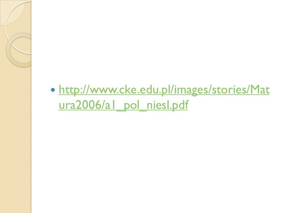 http://www.cke.edu.pl/images/stories/Mat ura2006/a1_pol_niesl.pdf http://www.cke.edu.pl/images/stories/Mat ura2006/a1_pol_niesl.pdf
