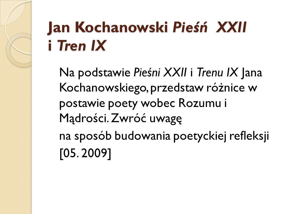 Jan Kochanowski Pieśń XXII i Tren IX Na podstawie Pieśni XXII i Trenu IX Jana Kochanowskiego, przedstaw różnice w postawie poety wobec Rozumu i Mądroś