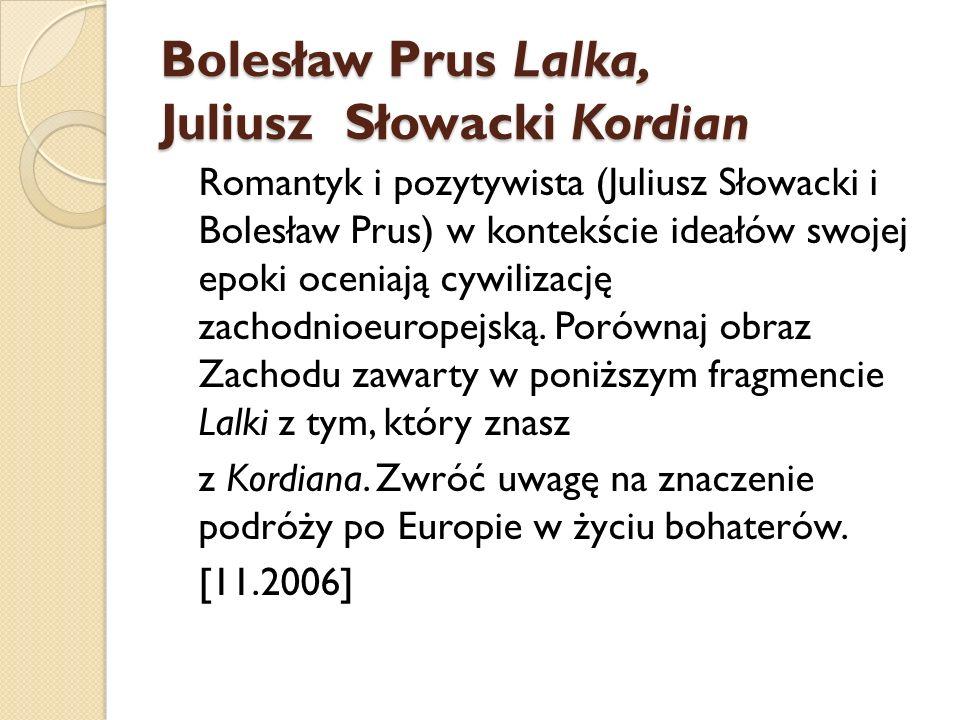 Bolesław Prus Lalka, Juliusz Słowacki Kordian Romantyk i pozytywista (Juliusz Słowacki i Bolesław Prus) w kontekście ideałów swojej epoki oceniają cyw