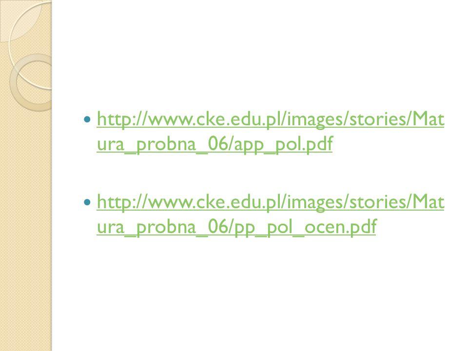 http://www.cke.edu.pl/images/stories/Mat ura_probna_06/app_pol.pdf http://www.cke.edu.pl/images/stories/Mat ura_probna_06/app_pol.pdf http://www.cke.e