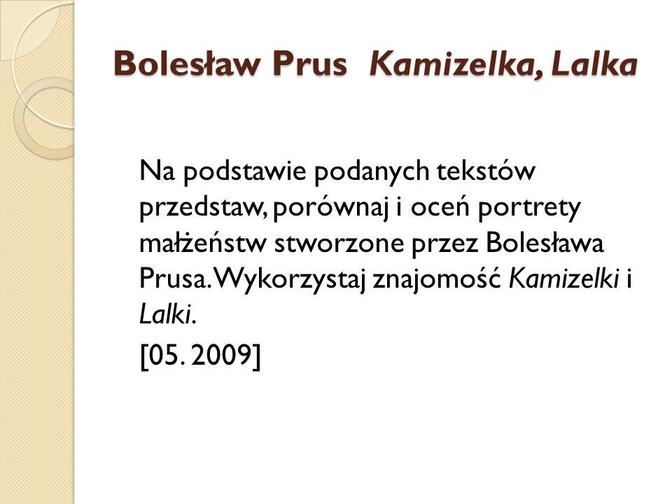 Bolesław Prus Kamizelka, Lalka Na podstawie podanych tekstów przedstaw, porównaj i oceń portrety małżeństw stworzone przez Bolesława Prusa. Wykorzysta
