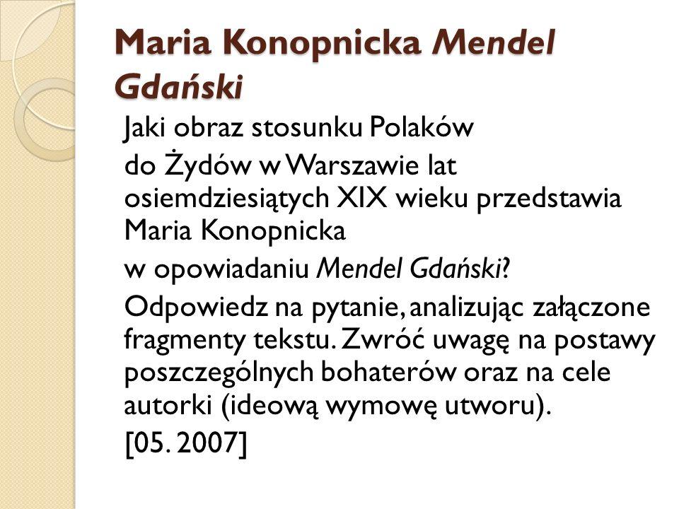 Maria Konopnicka Mendel Gdański Jaki obraz stosunku Polaków do Żydów w Warszawie lat osiemdziesiątych XIX wieku przedstawia Maria Konopnicka w opowiad