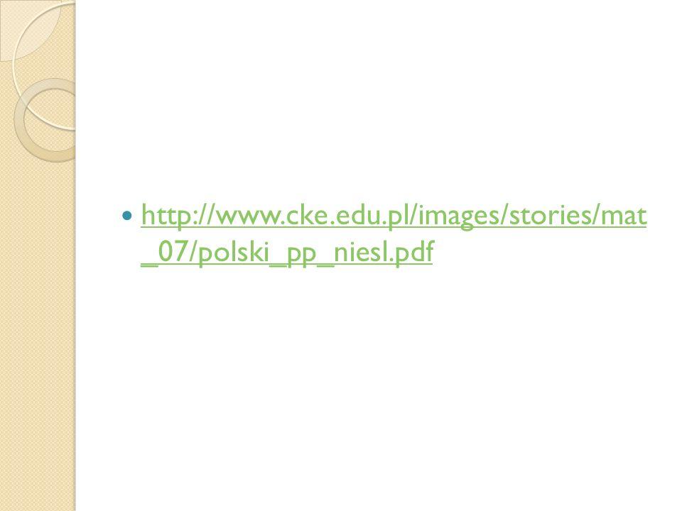 http://www.cke.edu.pl/images/stories/mat _07/polski_pp_niesl.pdf http://www.cke.edu.pl/images/stories/mat _07/polski_pp_niesl.pdf