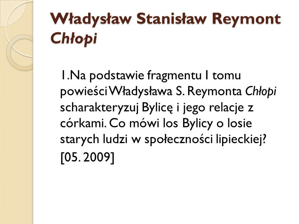 Władysław Stanisław Reymont Chłopi 1.Na podstawie fragmentu I tomu powieści Władysława S. Reymonta Chłopi scharakteryzuj Bylicę i jego relacje z córka