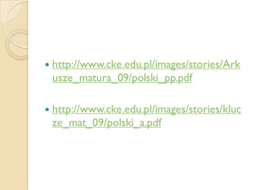 http://www.cke.edu.pl/images/stories/Ark usze_matura_09/polski_pp.pdf http://www.cke.edu.pl/images/stories/Ark usze_matura_09/polski_pp.pdf http://www