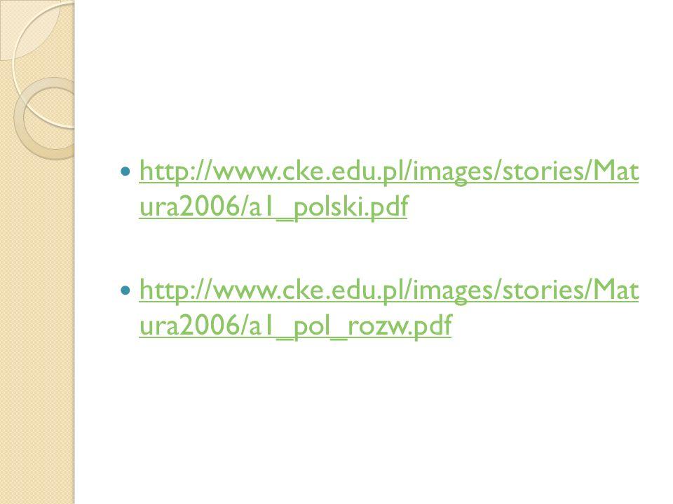 http://www.cke.edu.pl/images/stories/Mat ura2006/a1_polski.pdf http://www.cke.edu.pl/images/stories/Mat ura2006/a1_polski.pdf http://www.cke.edu.pl/im