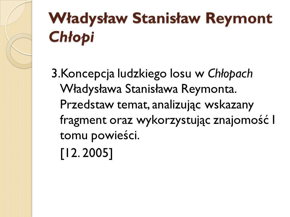 Władysław Stanisław Reymont Chłopi 3.Koncepcja ludzkiego losu w Chłopach Władysława Stanisława Reymonta. Przedstaw temat, analizując wskazany fragment