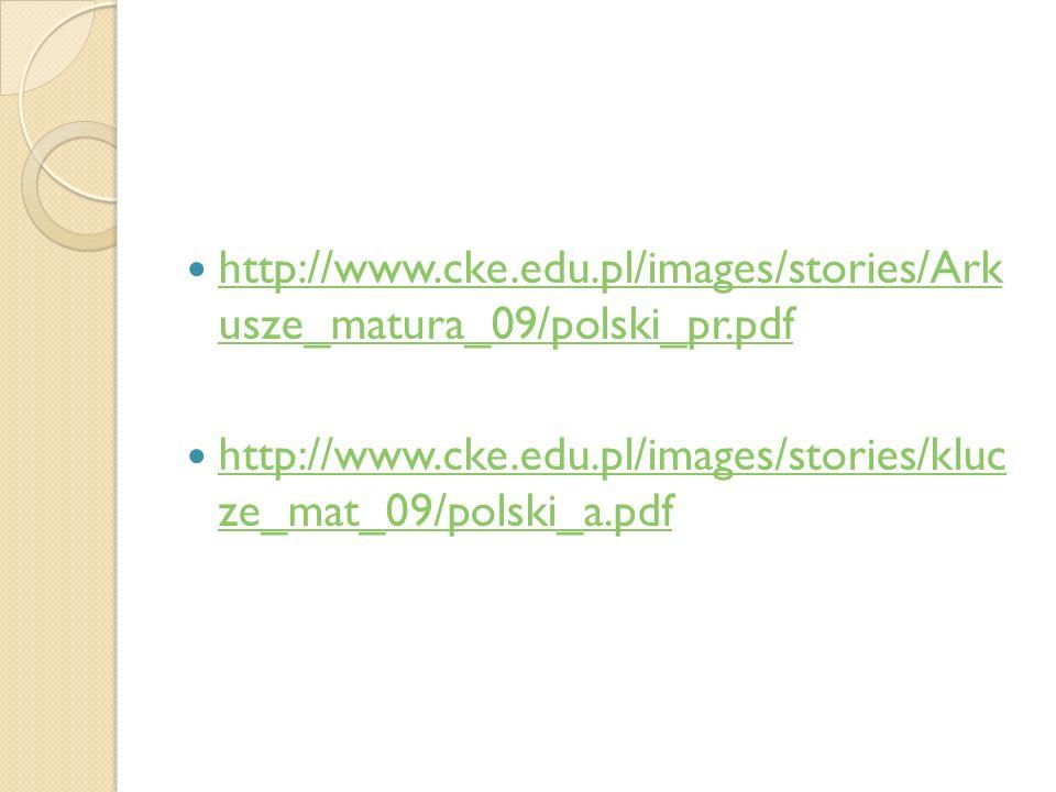 http://www.cke.edu.pl/images/stories/Ark usze_matura_09/polski_pr.pdf http://www.cke.edu.pl/images/stories/Ark usze_matura_09/polski_pr.pdf http://www
