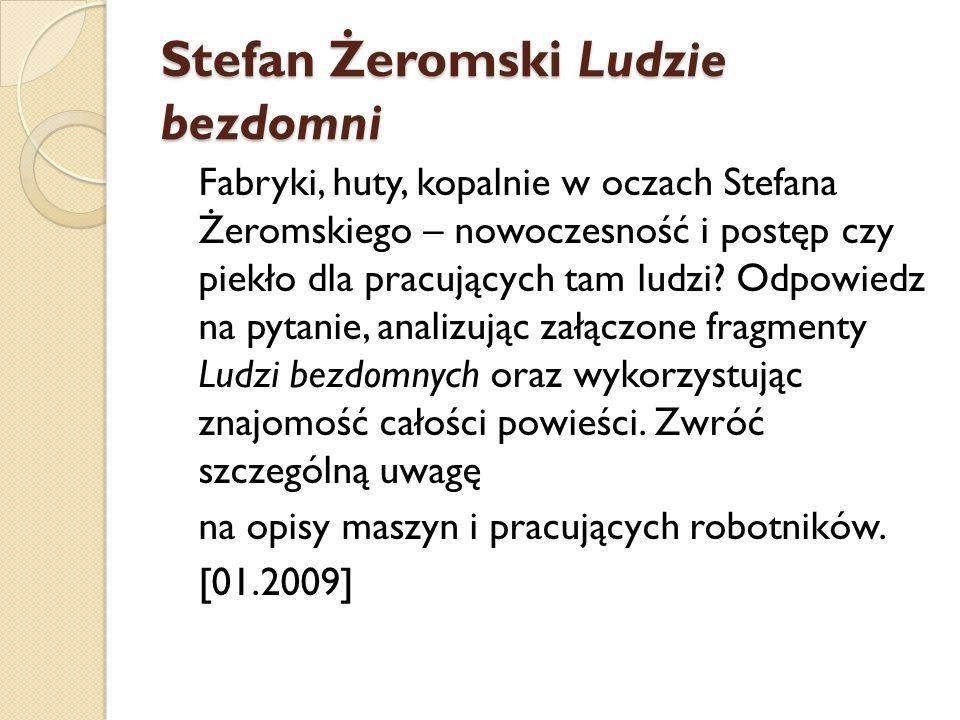 Stefan Żeromski Ludzie bezdomni Fabryki, huty, kopalnie w oczach Stefana Żeromskiego – nowoczesność i postęp czy piekło dla pracujących tam ludzi? Odp