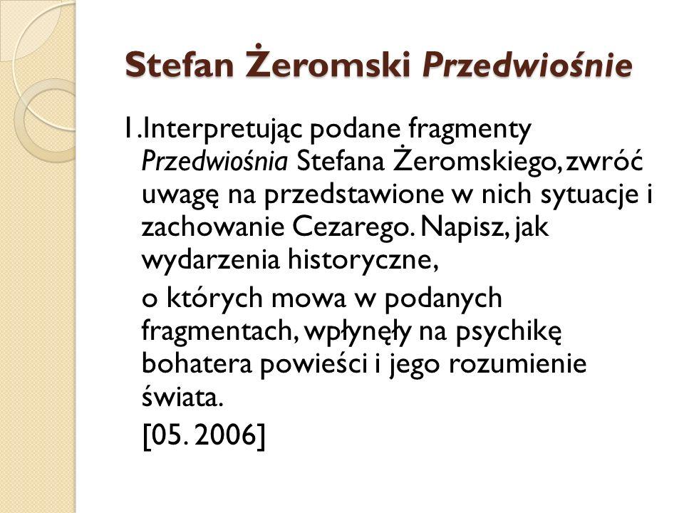 Stefan Żeromski Przedwiośnie Stefan Żeromski Przedwiośnie 1.Interpretując podane fragmenty Przedwiośnia Stefana Żeromskiego, zwróć uwagę na przedstawi