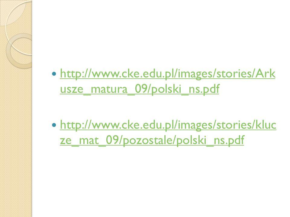http://www.cke.edu.pl/images/stories/Ark usze_matura_09/polski_ns.pdf http://www.cke.edu.pl/images/stories/Ark usze_matura_09/polski_ns.pdf http://www