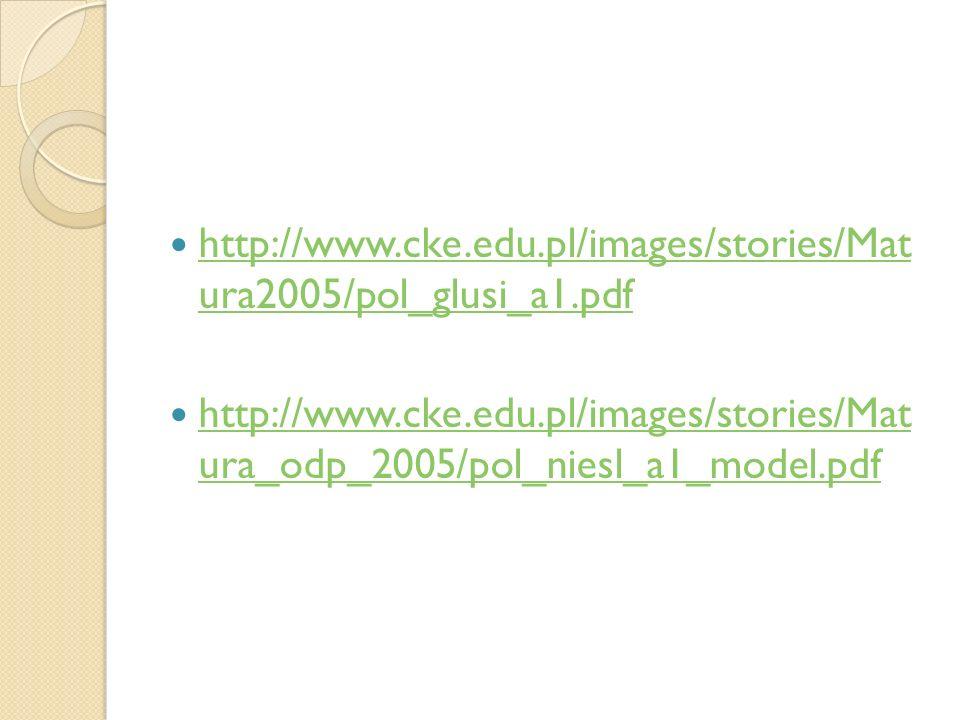 http://www.cke.edu.pl/images/stories/Mat ura2005/pol_glusi_a1.pdf http://www.cke.edu.pl/images/stories/Mat ura2005/pol_glusi_a1.pdf http://www.cke.edu