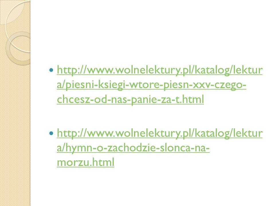 http://www.wolnelektury.pl/katalog/lektur a/piesni-ksiegi-wtore-piesn-xxv-czego- chcesz-od-nas-panie-za-t.html http://www.wolnelektury.pl/katalog/lekt