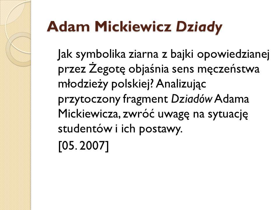 Adam Mickiewicz Dziady Jak symbolika ziarna z bajki opowiedzianej przez Żegotę objaśnia sens męczeństwa młodzieży polskiej? Analizując przytoczony fra