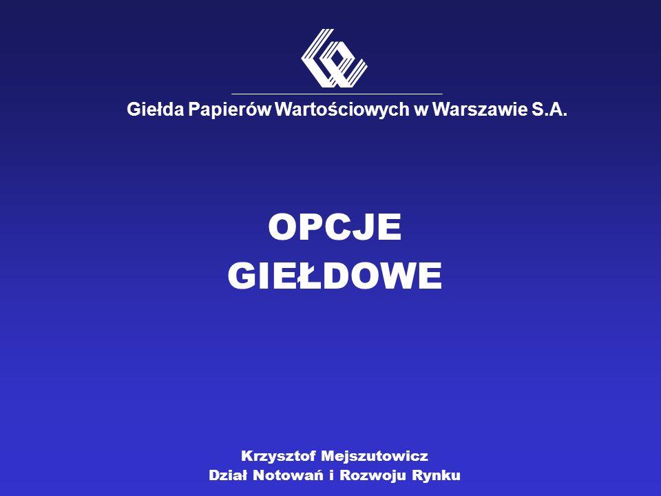 OPCJE GIEŁDOWE Krzysztof Mejszutowicz Dział Notowań i Rozwoju Rynku Giełda Papierów Wartościowych w Warszawie S.A.