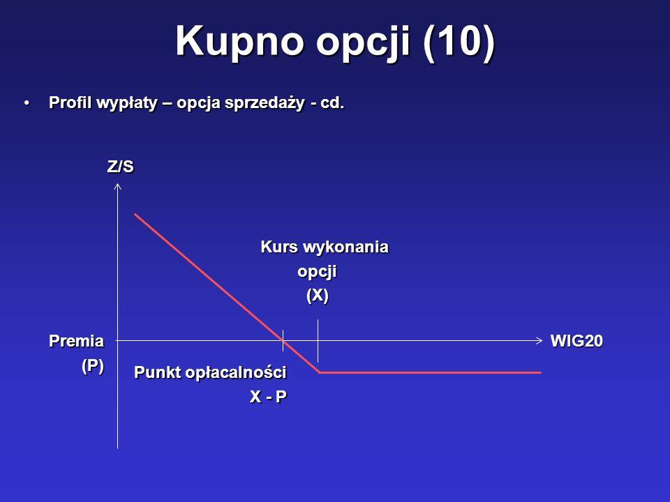Kupno opcji (10) Profil wypłaty – opcja sprzedaży - cd.Profil wypłaty – opcja sprzedaży - cd. WIG20 Z/S Kurs wykonania opcji(X) Premia(P) Punkt opłaca