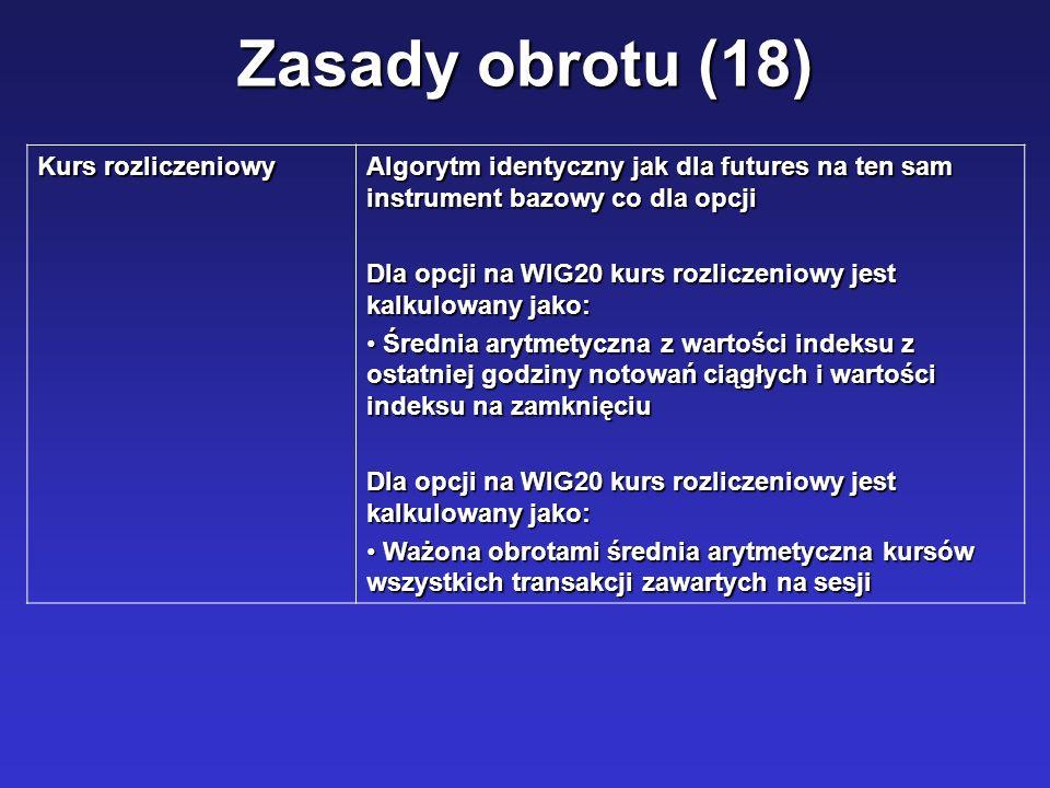 Zasady obrotu (18) Kurs rozliczeniowy Algorytm identyczny jak dla futures na ten sam instrument bazowy co dla opcji Dla opcji na WIG20 kurs rozliczeni