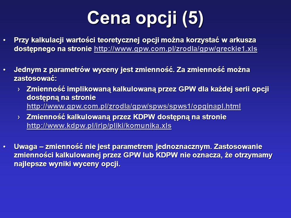 Cena opcji (5) Przy kalkulacji wartości teoretycznej opcji można korzystać w arkusza dostępnego na stronie http://www.gpw.com.pl/zrodla/gpw/greckie1.x