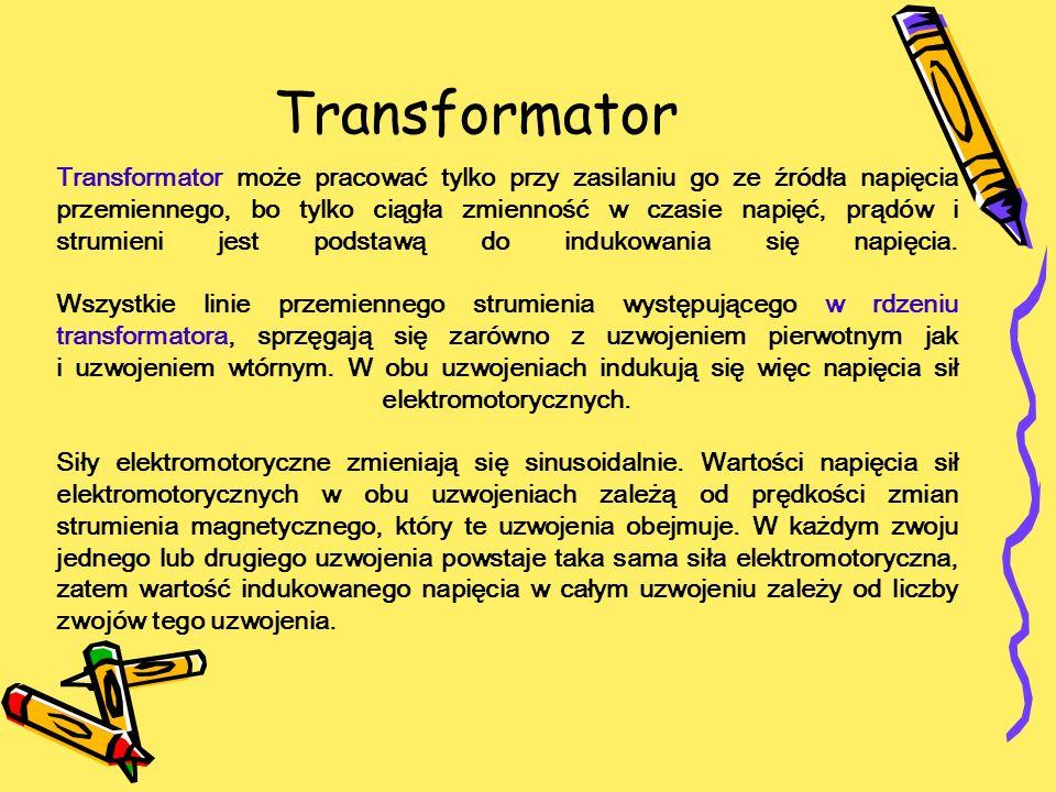 Transformator Transformator może pracować tylko przy zasilaniu go ze źródła napięcia przemiennego, bo tylko ciągła zmienność w czasie napięć, prądów i