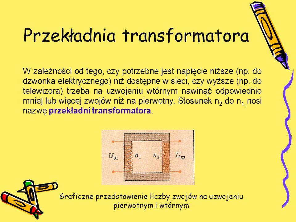 Przekładnia transformatora W zależności od tego, czy potrzebne jest napięcie niższe (np. do dzwonka elektrycznego) niż dostępne w sieci, czy wyższe (n