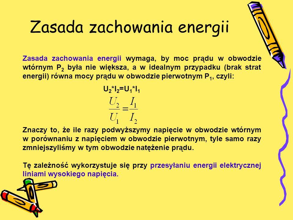 Zasada zachowania energii Zasada zachowania energii wymaga, by moc prądu w obwodzie wtórnym P 2 była nie większa, a w idealnym przypadku (brak strat e