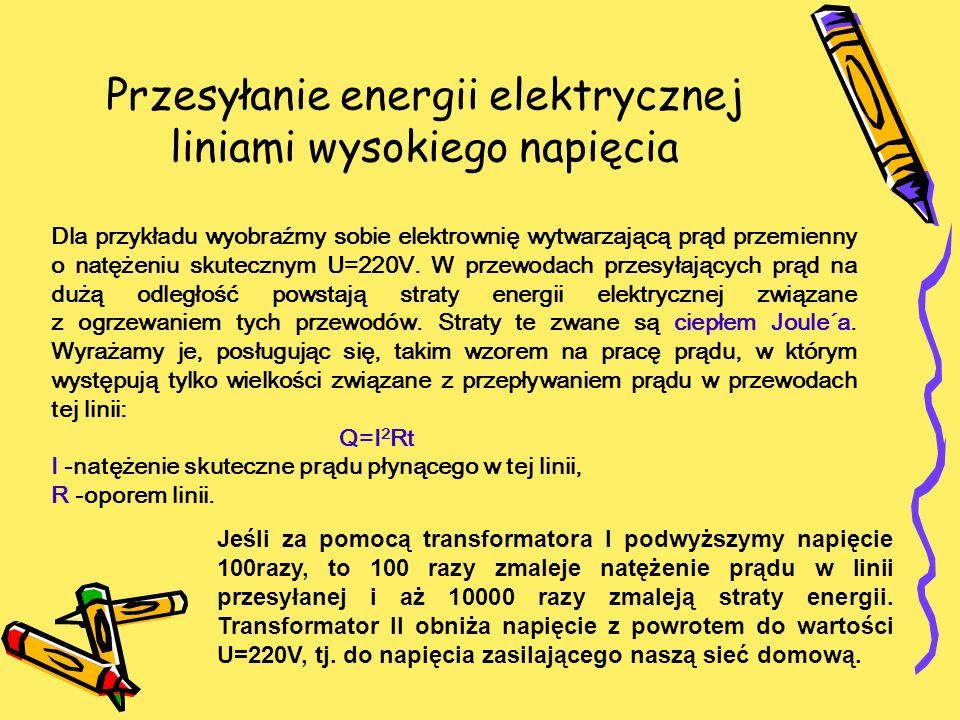 Przesyłanie energii elektrycznej liniami wysokiego napięcia Dla przykładu wyobraźmy sobie elektrownię wytwarzającą prąd przemienny o natężeniu skutecz