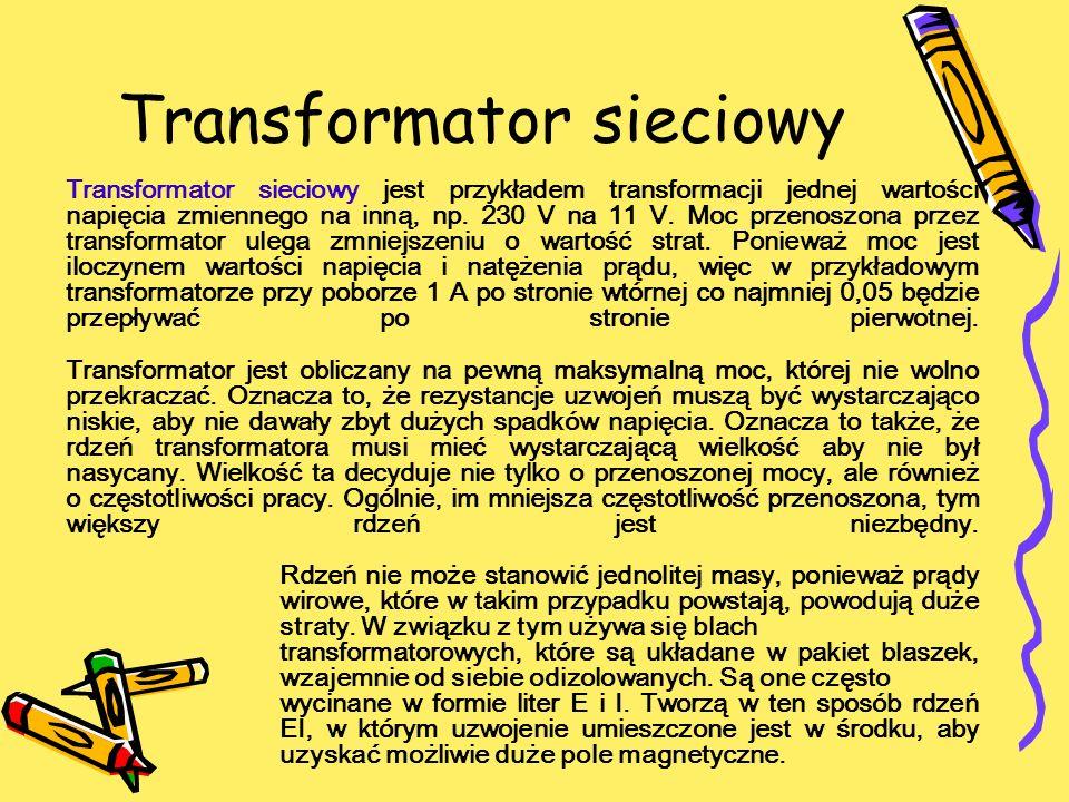 Transformator sieciowy Transformator sieciowy jest przykładem transformacji jednej wartości napięcia zmiennego na inną, np. 230 V na 11 V. Moc przenos