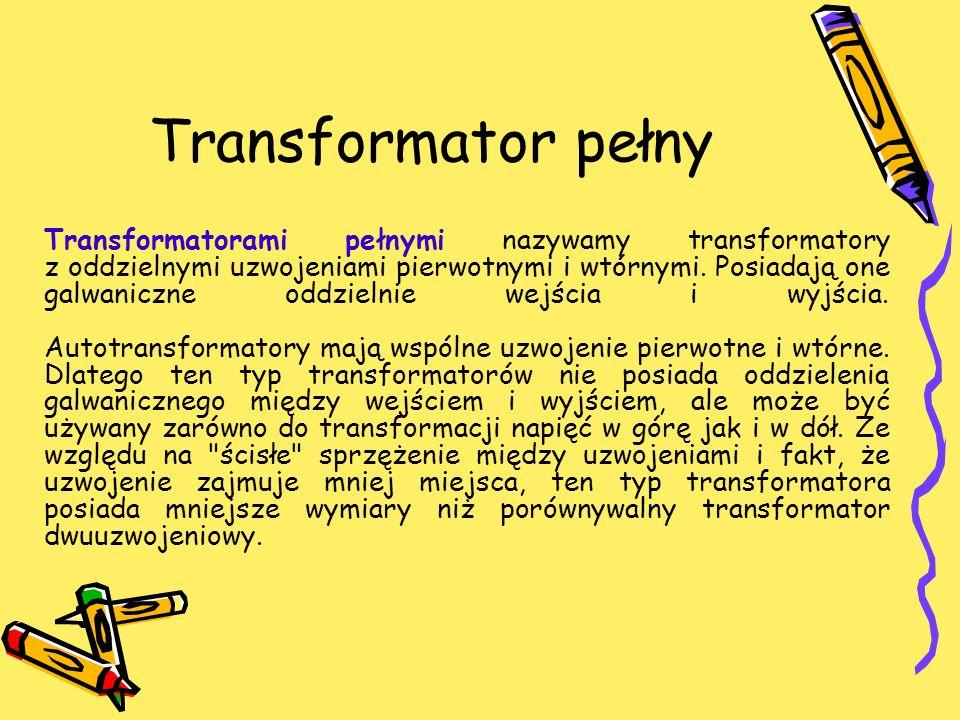 Transformator pełny Transformatorami pełnymi nazywamy transformatory z oddzielnymi uzwojeniami pierwotnymi i wtórnymi. Posiadają one galwaniczne oddzi