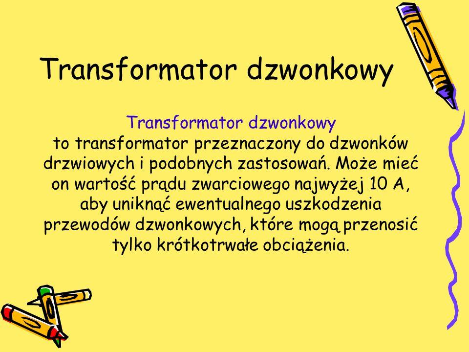 Transformator dzwonkowy Transformator dzwonkowy to transformator przeznaczony do dzwonków drzwiowych i podobnych zastosowań. Może mieć on wartość prąd
