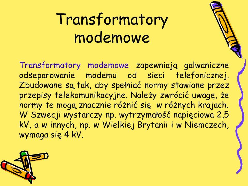 Transformatory modemowe Transformatory modemowe zapewniają galwaniczne odseparowanie modemu od sieci telefonicznej. Zbudowane są tak, aby spełniać nor