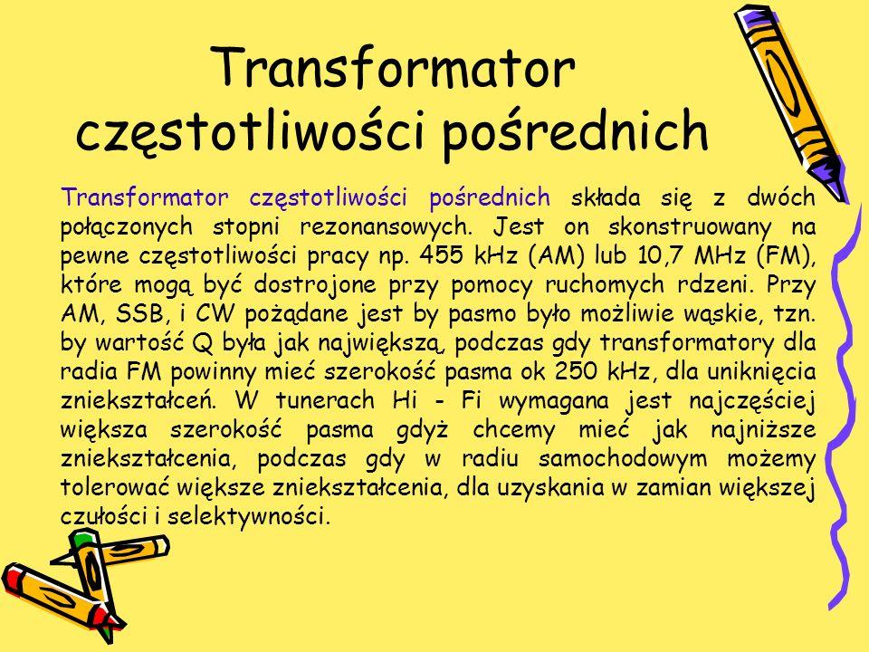 Transformator częstotliwości pośrednich Transformator częstotliwości pośrednich składa się z dwóch połączonych stopni rezonansowych. Jest on skonstruo