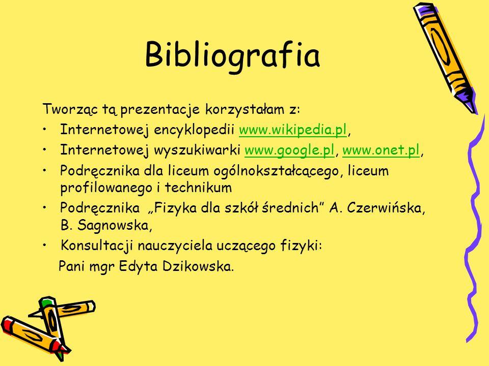Bibliografia Tworząc tą prezentacje korzystałam z: Internetowej encyklopedii www.wikipedia.pl,www.wikipedia.pl Internetowej wyszukiwarki www.google.pl