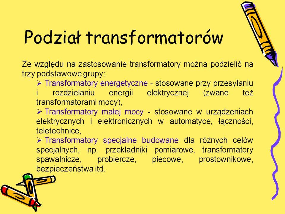 Podział transformatorów Ze względu na zastosowanie transformatory można podzielić na trzy podstawowe grupy: Transformatory energetyczne - stosowane pr