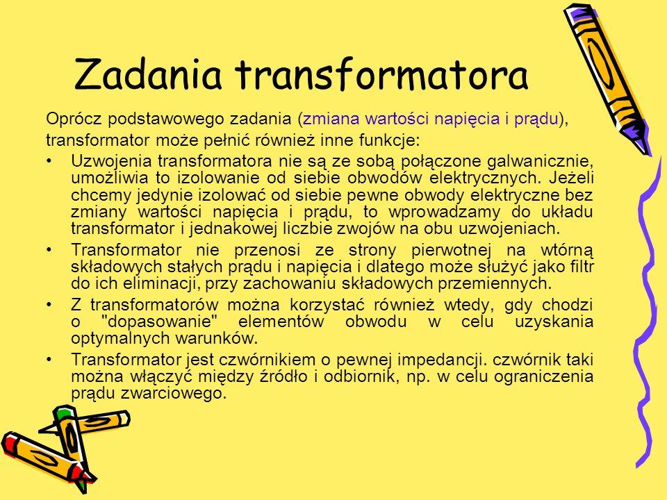 Zadania transformatora Oprócz podstawowego zadania (zmiana wartości napięcia i prądu), transformator może pełnić również inne funkcje: Uzwojenia trans