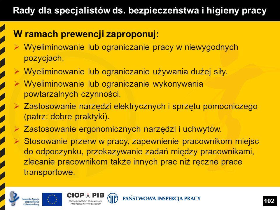 102 Rady dla specjalistów ds. bezpieczeństwa i higieny pracy W ramach prewencji zaproponuj: Wyeliminowanie lub ograniczanie pracy w niewygodnych pozyc