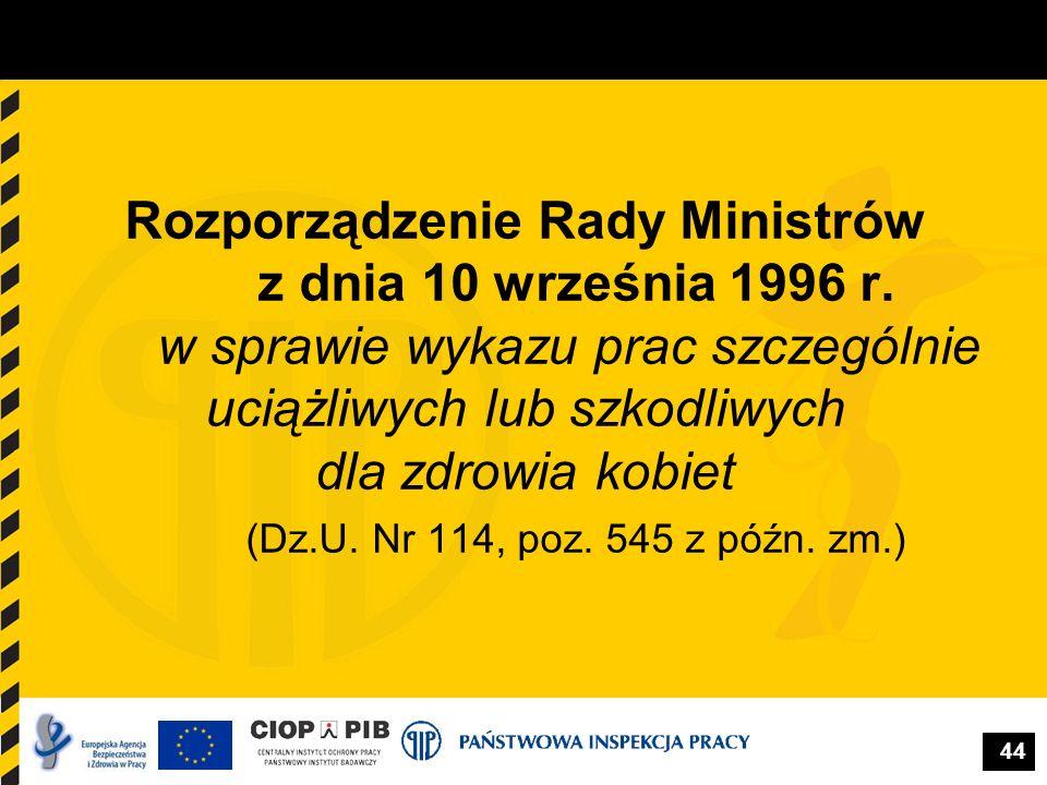 44 Rozporządzenie Rady Ministrów z dnia 10 września 1996 r. w sprawie wykazu prac szczególnie uciążliwych lub szkodliwych dla zdrowia kobiet (Dz.U. Nr
