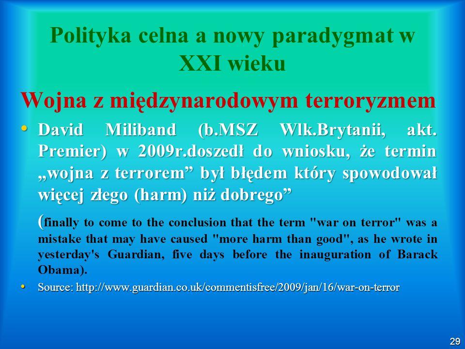 29 Polityka celna a nowy paradygmat w XXI wieku Wojna z międzynarodowym terroryzmem David Miliband (b.MSZ Wlk.Brytanii, akt. Premier) w 2009r.doszedł